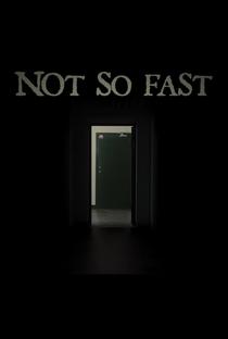 Not So Fast - Poster / Capa / Cartaz - Oficial 1