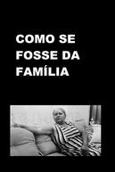 Como Se Fosse da Família (Como Se Fosse da Família)