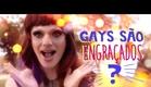 Gays são engraçados?