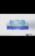 Fator Desconhecido (Factor Desconocido)