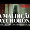 A MALDIÇÃO DA CHORONA   A VERDADEIRA HISTÓRIA POR TRÁS DO FILME