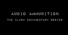 The Clash - Audio Ammunition Documentary (The Clash - Audio Ammunition Documentary)