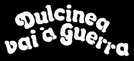 Dulcinéa Vai à Guerra  (Dulcinéa Vai à Guerra )