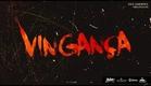 Vingança (Trailer) - 23.DEZ