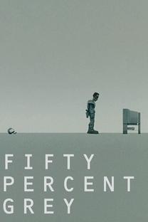 Fifty Percent Grey - Poster / Capa / Cartaz - Oficial 1