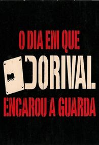 O Dia em que Dorival Encarou a Guarda - Poster / Capa / Cartaz - Oficial 1