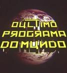 O Último Programa do Mundo (O Último Programa do Mundo)