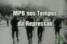 MPB nos Tempos da Ditadura (MPB dos Tempos da Repressão)