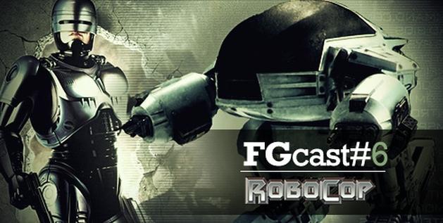 FGcast #6 - Trilogia Robocop [Podcast]