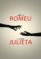 Não é Romeu E Nem Julieta