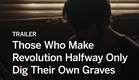 THOSE WHO MAKE REVOLUTION HALFWAY ONLY DIG THEIR OWN GRAVES Trailer | Festival 2016