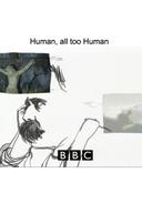 Humano, Demasiado Humano - Nietzsche (BBC -  Human all too Human: Nietzsche)
