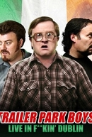 Trailer Park Boys: Live In F**kin' Dublin (Trailer Park Boys: Live In F**kin' Dublin)