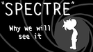 JAMES BOND- SPECTRE: Why We Will See It (JAMES BOND- SPECTRE: Why We Will See It)