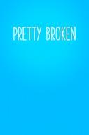 Pretty Broken (Pretty Broken)