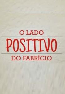 O Lado Positivo do Fabrício - Poster / Capa / Cartaz - Oficial 1