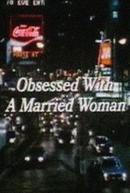 Obsessão de uma Mulher Casada (Obsessed With A Married Woman)