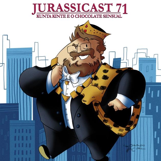 JurassiCast 71 - Kunta Kinte e o Chocolate Sensual