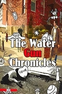 The Water Gun Chronicles (The Water Gun Chronicles)