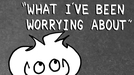 WHAT I'VE BEEN WORRYING ABOUT (WHAT I'VE BEEN WORRYING ABOUT)
