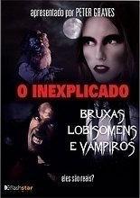 O Inexplicado - Bruxas, Lobisomens e Vampiros - Poster / Capa / Cartaz - Oficial 1