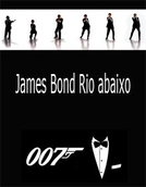 James Bond Rio Abaixo (James Bond Down River)
