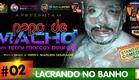 PAPO DE MACHO #02 - LACRANDO NO BANHO (Stand Up Comedy)