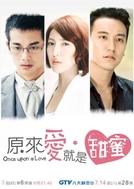 Once Upon A Love (Yuan Lai Ai, Jiu Shi Tian Mi)