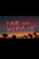 Fair and Worm-er (Fair and Worm-er)