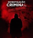 Investigação Criminal: Crimes Perversos (1ª Temporada) (Investigação Criminal: Crimes Perversos (1ª Temporada))