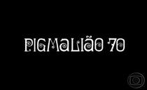 Pigmaliao 70 - Poster / Capa / Cartaz - Oficial 1
