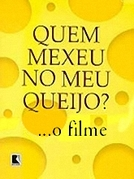 Quem Mexeu No Meu Queijo? - O Filme (Who Moved My Cheese? -  The Movie)