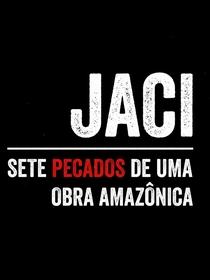 Jaci – Sete Pecados de Uma Obra Amazônica - Poster / Capa / Cartaz - Oficial 1