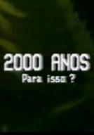 2000 Anos para Isso? (2000 Anos para Isso?)
