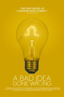 A Bad Idea Gone Wrong - Poster / Capa / Cartaz - Oficial 1