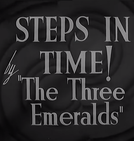 "Steps In Time! (STEPS IN TIME! by ""The Three Emeralds"")"