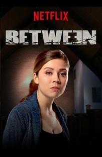 Between (1ª Temporada) - Poster / Capa / Cartaz - Oficial 4
