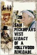 Sam Peckinpah's West - Legacy of a Hollywood Renegade (Sam Peckinpah's West - Legacy of a Hollywood Renegade)
