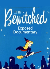 Bewitched Exposed - Documentary - Poster / Capa / Cartaz - Oficial 1