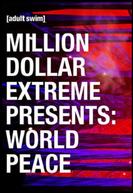 Million Dollar Extreme Presents: World Peace (1ª Temporada) (Million Dollar Extreme Presents: World Peace (Season 1))
