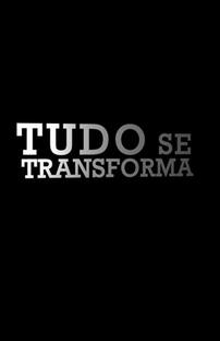 Tudo Se Transforma - Poster / Capa / Cartaz - Oficial 1