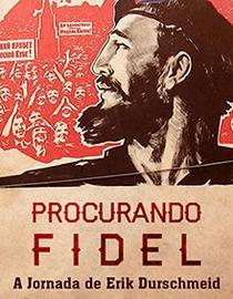 Procurando Fidel: A Jornada de Erik Durschmied - Poster / Capa / Cartaz - Oficial 2