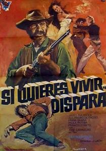 Si Quieres Vivir... Dispara - Poster / Capa / Cartaz - Oficial 1