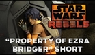 "Star Wars Rebels: ""Property of Ezra Bridger"" Short"