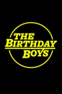 The Birthday Boys - Poster / Capa / Cartaz - Oficial 1