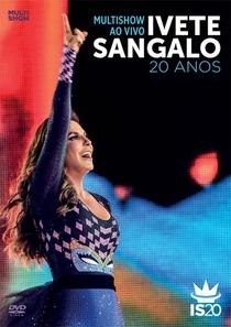 Multishow Ao Vivo: Ivete Sangalo 20 anos - Poster / Capa / Cartaz - Oficial 1