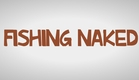 Fishing Naked Movie Trailer (#FishingNaked)
