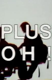 Plus Oh! - Poster / Capa / Cartaz - Oficial 1