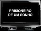 Prisioneiro de um Sonho  (Prisioneiro de um Sonho )