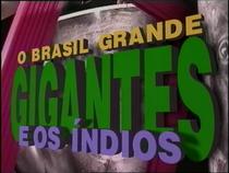 O Brasil Grande e os Índios Gigantes - Poster / Capa / Cartaz - Oficial 1